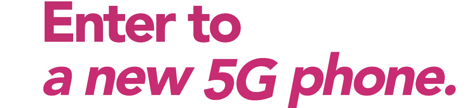 Enter to WIN a new 5G phone